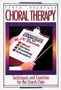 Choral Therapy: Techniques and Exercises for the Church Choir