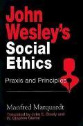 John Wesley's Social Ethics: Praxis and Principles