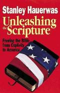 Unleashing the Scripture Freeing the Bible from Captivity to America