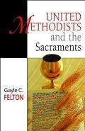 United Methodists and the Sacraments