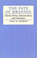 Fate Of Meaning Charles Pierce Structuralism & Literature