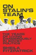 On Stalins Team The Years of Living Dangerously in Soviet Politics