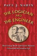 Logician & the Engineer How George Boole & Claude Shannon Created the Information Age