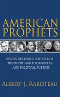 American Prophets: Seven Religious Radicals and Their Struggle for Social and Political Justice