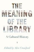 Meaning of the Library A Cultural History