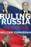 Ruling Russia Authoritarianism From The Revolution To Putin
