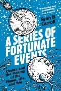 Series of Fortunate Events Chance & the Making of the Planet Life & You