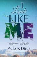 I Look Like Me: A Celebration of Self - Love