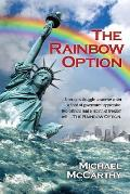 The Rainbow Option: Americans Struggle to Survive Under a Flood of Government Oppression. Two Patriots Lead a Rebirth of Freedom with . .