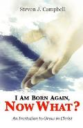 I Am Born Again, Now What?: An Invitation to Grow in Christ