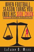 When Football Season Turns You Into His Side Chick: The Ultimate Survival Guide for Relationships & Households During Football Season (Referee Back Co
