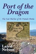 Port of the Dragon: The Lost Harbor of Sir Francis Drake
