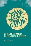 The Book of John: A Bible Study & Commentary for Young Believers in Jesus Christ