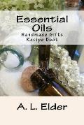 Essential Oils: Handmade Gifts: Recipe Book