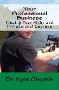 Your Professional Business: Finding Your Niche and Professional Success