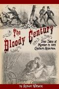 The Bloody Century: True Tales of Murder in 19th Century America
