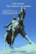 The Horse That Saved the Union: A True Tale of the American Civil War for Young Readers