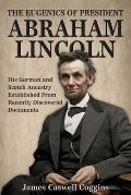 The Eugenics of President Abraham Lincoln: His German-Scotch Ancestry Irrefutably Established from Recently Discovered Documents