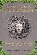 Into the Heart of the Feminine an Archetypal Journey to Renew Strength Love & Creativity