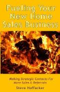 Fueling Your New Home Sales Business: Making Strategic Contacts for More Sales & Referrals
