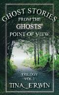 Ghost Stories from the Ghost's Point of View: Trilogy