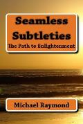 Seamless Subtleties: The Path to Enlightenment