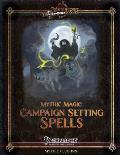 Mythic Magic: Campaign Setting Spells