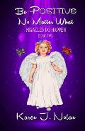 Be Positive, No Matter What - Miracles Do Happen: Book Two