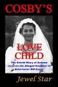 Cosby's Love Child: The Untold Story of Autumn Jackson the Alleged Daughter of Entertainer Bill Cosby