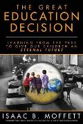 The Great Education Decision: Learning from the Past to Give Our Children an Eternal Future