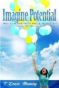 Imagine Potential: Imagining Your Possibilities and Reaching Your Full Potential, a Life Coaching Guide to Success