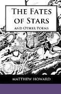 The Fates of Stars and Other Poems: Second Edition: Revised, Expanded, Illustrated