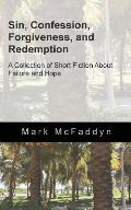 Sin, Confession, Forgiveness, and Redemption: A Collection of Short Fiction about Failure and Hope