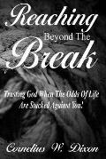 Reaching Beyond the Break: Trusting God When the Odds of Life Are Stacked Against You!
