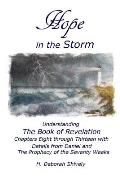 Hope in the Storm: Understanding the Book of Revelation Chapters Eight Through Thirteen with Details from Daniel and the Prophecy of the
