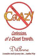 Not Crazy: Confessions of a Closet Empath: A Sensistive Soul's Journey Into ... Another Way