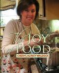 The Joy of Food: Celebrating the Role Food Plays in Our Lives