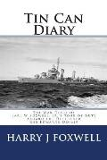 Tin Can Diary: The Diary of Earl W Foxwell, Jr.'s Tour of Duty Aboard the Destroyer USS Edwards DD-619