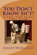 You Don't Know Sh*t!: Until You Read This Book