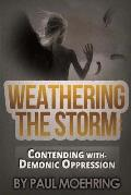 Weathering the Storm: Contending With- Demonic Oppression