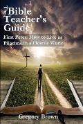 The Bible Teacher's Guide: First Peter: How to Live as Pilgrims in a Hostile World