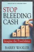 Stop Bleeding Cash: The Six Ways People Lose Money Without Even Knowing It ... and How to Stop the Bleeding