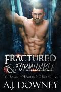 Fractured & Formidable: The Sacred Hearts MC Book 5