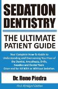 Sedation Dentistry: The Ultimate Patient Guide: Your Complete How-To Guide to Understanding and Overcoming Your Fear of the Dentist, Anest
