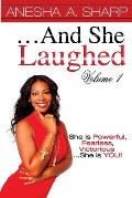 ...and She Laughed Volume I: She Is Powerful, Fearless, Victorious...She Is You!
