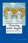 Dancing with Angels: Collection of Hospice Stories