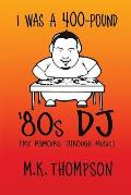 I Was a 400-Pound '80s DJ: My Memoirs Through Music