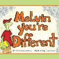 Melvin, You're Different