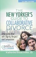 The New Yorker's Guide to Collaborative Divorce: Untying the Knot with Dignity, Respect and Compassion