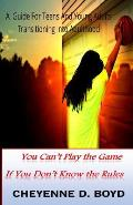 You Can't Play the Game If You Don't Know the Rules: A Guide for Teens and Young Adults Transitioning Into Adulthood